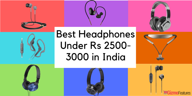 Best Headphones Between Rs 2500 To Rs 3000 In India 2019