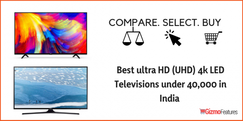 Top-Ultra-HD-UHD-4K-LED-Televisions-in-India-under-Rs-40000-2018