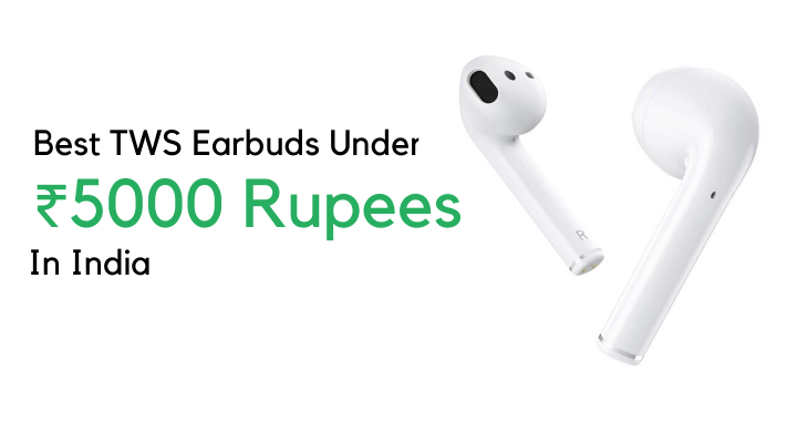 Best True Wireless Earbuds Under 5000 August 2020