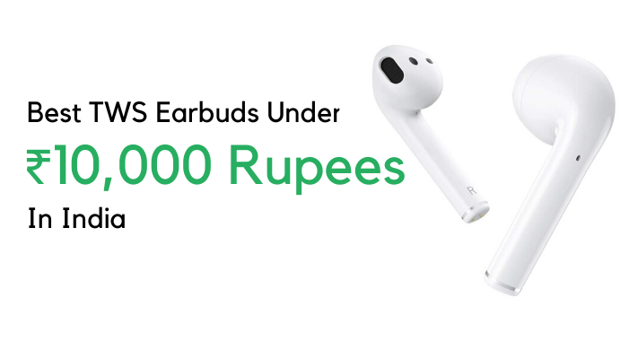 Best-Tws-Earbuds-under-10000-Rupees-in-India